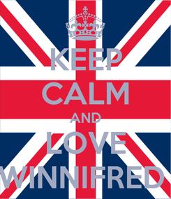 Poster: KEEP CALM AND LOVE WINNIFRED