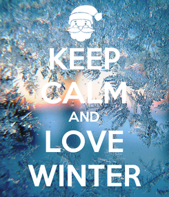 Poster: KEEP CALM AND LOVE WINTER