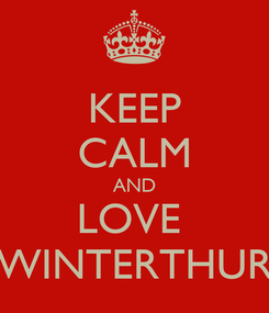 Poster: KEEP CALM AND LOVE  WINTERTHUR