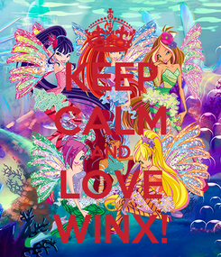 Poster: KEEP CALM AND LOVE WINX!
