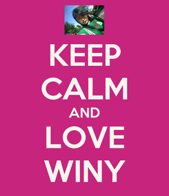 Poster: KEEP CALM AND LOVE WINY