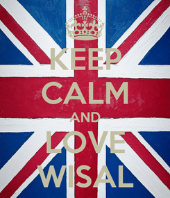 Poster: KEEP CALM AND LOVE WISAL