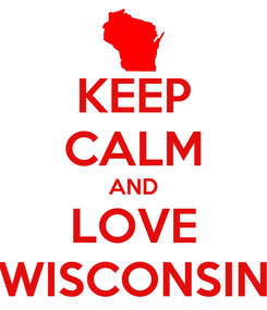 Poster: KEEP CALM AND LOVE WISCONSIN