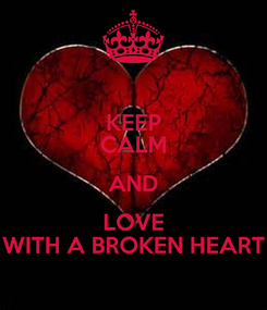 Poster: KEEP CALM AND LOVE WITH A BROKEN HEART