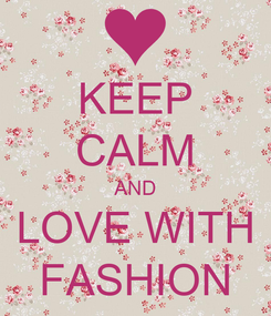 Poster: KEEP CALM AND LOVE WITH FASHION