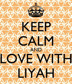 Poster: KEEP CALM AND LOVE WITH LIYAH