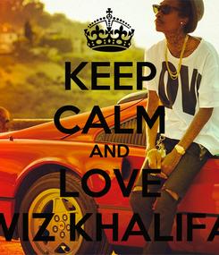 Poster: KEEP CALM AND LOVE WIZ KHALIFA
