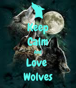 Poster: Keep Calm And Love  Wolves