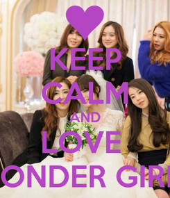 Poster: KEEP CALM AND LOVE  WONDER GIRLS