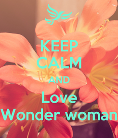 Poster: KEEP CALM AND Love Wonder woman
