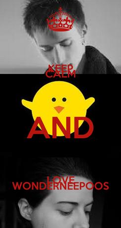 Poster: KEEP CALM AND LOVE WONDERNEEPOOS