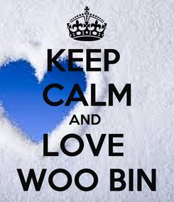 Poster: KEEP  CALM AND  LOVE  WOO BIN