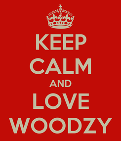 Poster: KEEP CALM AND LOVE WOODZY