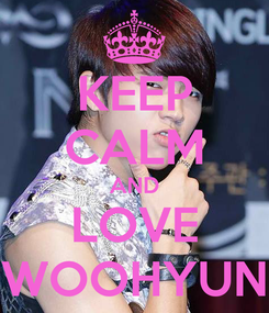 Poster: KEEP CALM AND LOVE WOOHYUN