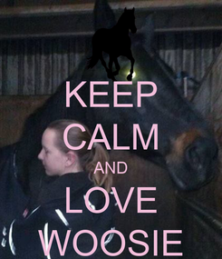 Poster: KEEP CALM AND LOVE WOOSIE