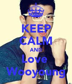 Poster: KEEP CALM AND Love  Wooyoung
