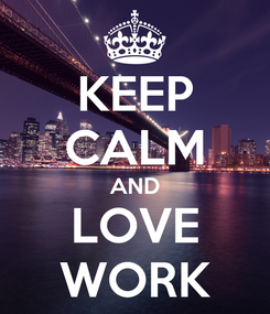 Poster: KEEP CALM AND LOVE WORK