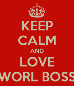 Poster: KEEP CALM AND LOVE WORL BOSS