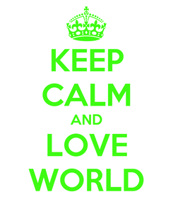 Poster: KEEP CALM AND LOVE WORLD