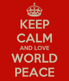 Poster: KEEP CALM AND LOVE WORLD PEACE