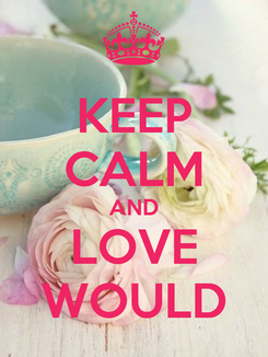 Poster: KEEP CALM AND LOVE WOULD
