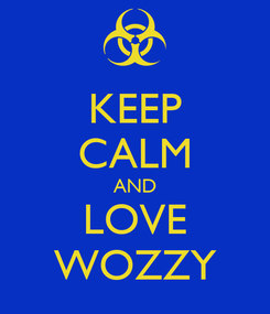 Poster: KEEP CALM AND LOVE WOZZY