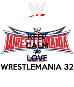 Poster: KEEP CALM AND LOVE WRESTLEMANIA 32
