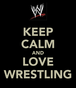 Poster: KEEP CALM AND LOVE WRESTLING