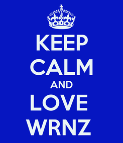 Poster: KEEP CALM AND LOVE  WRNZ