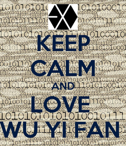 Poster: KEEP CALM AND LOVE  WU YI FAN