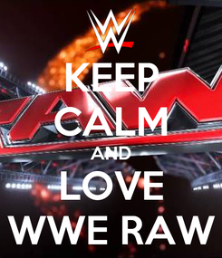 Poster: KEEP CALM AND LOVE WWE RAW