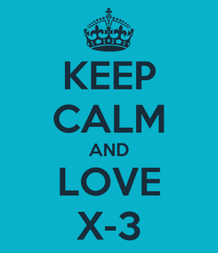 Poster: KEEP CALM AND LOVE X-3