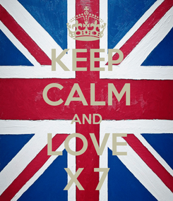 Poster: KEEP CALM AND LOVE X 7
