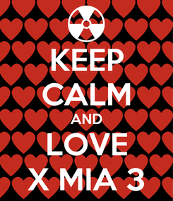 Poster: KEEP CALM AND LOVE X MIA 3