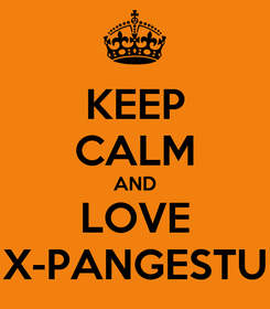 Poster: KEEP CALM AND LOVE X-PANGESTU