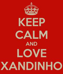 Poster: KEEP CALM AND LOVE XANDINHO