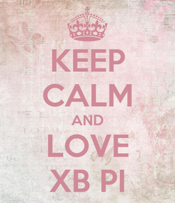 Poster: KEEP CALM AND LOVE XB PI