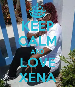 Poster: KEEP CALM AND LOVE XENA