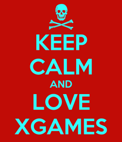 Poster: KEEP CALM AND LOVE XGAMES