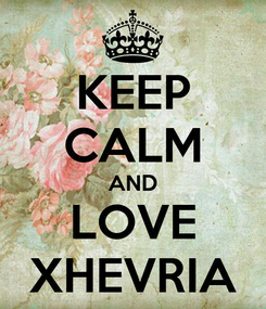 Poster: KEEP CALM AND LOVE XHEVRIA