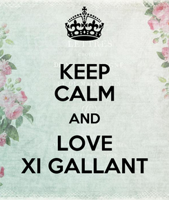 Poster: KEEP CALM AND LOVE XI GALLANT
