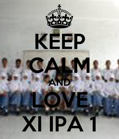 Poster: KEEP CALM AND LOVE XI IPA 1