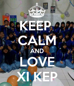 Poster: KEEP  CALM AND LOVE XI KEP