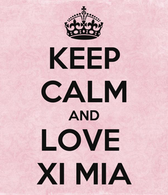 Poster: KEEP CALM AND LOVE  XI MIA
