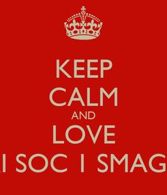 Poster: KEEP CALM AND LOVE XI SOC 1 SMAGA
