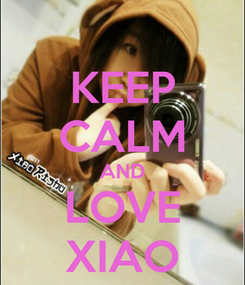 Poster: KEEP CALM AND LOVE XIAO