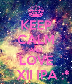 Poster: KEEP CALM AND LOVE     XII IPA :*