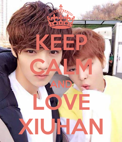 Poster: KEEP CALM AND LOVE XIUHAN