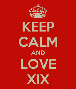 Poster: KEEP CALM AND LOVE XIX