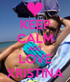 Poster: KEEP CALM AND LOVE XRISTINA